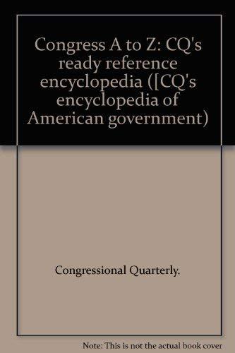Congress A to Z: CQ's ready reference encyclopedia ([CQ's encyclopedia of American ...