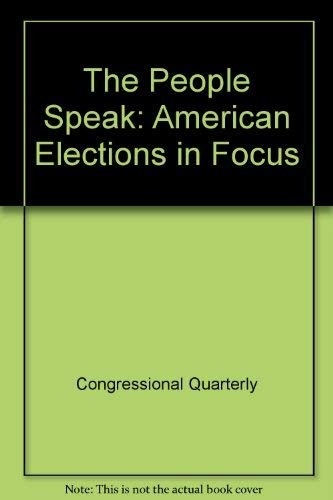 The People Speak: American Elections in Focus: CQ Inc. Staff