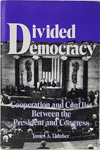 Divided Democracy: Cooperation and Conflict Between the: James A. Thurber