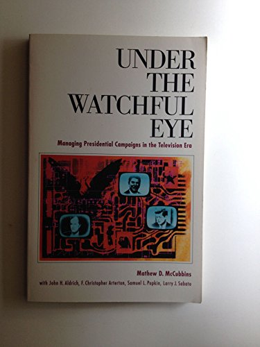 9780871877529: Under the Watchful Eye: Managing Presidential Campaigns in the Television Era