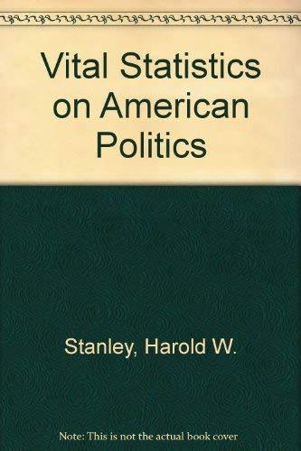 Vital Statistics on American Politics: Stanley, Harold W.; Niemi, Richard G.