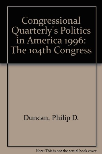 Congressional Quarterly's Politics in America 1996: The: Inc. Congressional Quarterly