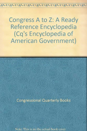 9780871879882: Congress A to Z: A Ready Reference Encyclopedia (Cq's Encyclopedia of American Government)