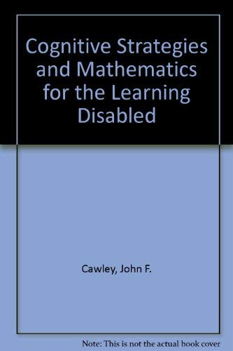 Cognitive Strategies and Mathematics for the Learning Disabled: Cawley, John