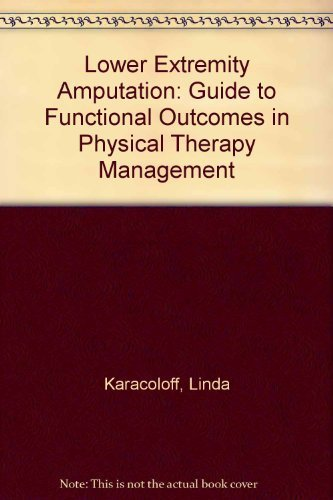 9780871892256: Lower extremity amputation: A guide to functional outcomes in physical therapy management (Rehabilitation Institute of Chicago procedure manual)