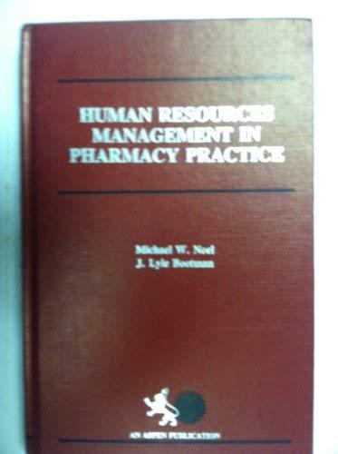 Human Resources Management in Pharmacy Practice: Noel, Michael W.