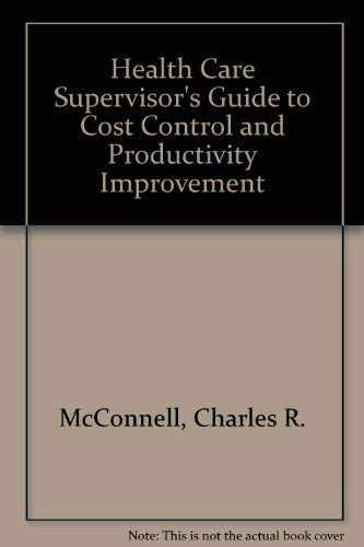 9780871892546: The Health Care Supervisor's Guide to Cost Control and Productivity Improvement