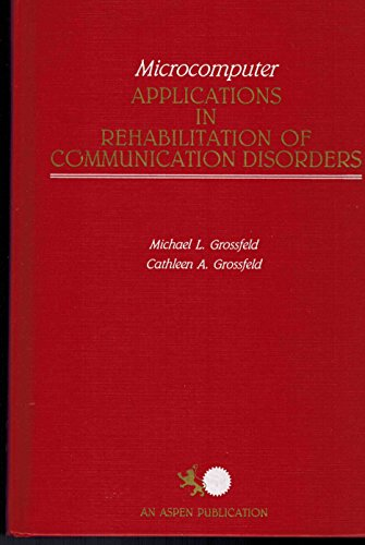 Microcomputer Applications in Rehabilitation of Communication Disorders: Grossfield, Michael L.