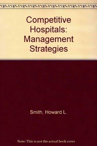 9780871892911: Competitive Hospitals: Management Strategies