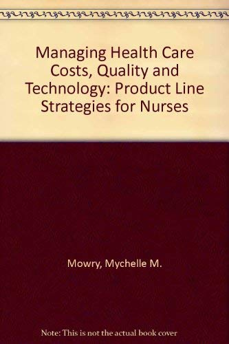 9780871892959: Managing Health Care Costs, Quality and Technology: Product Line Strategies for Nurses