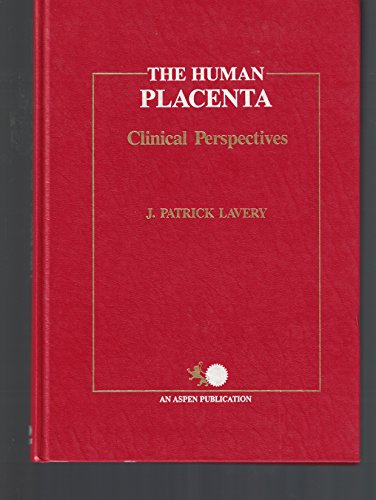 The Human Placenta: Clinical Perspectives: Patrick J. Lavery