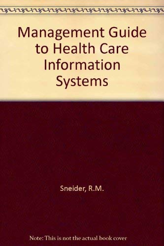 Management Guide to Health Care Information Systems: Sneider, Richard M.