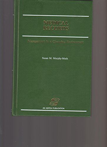 Medical Records: Management in a Changing Environment: Murphy-Muth, Susan M.