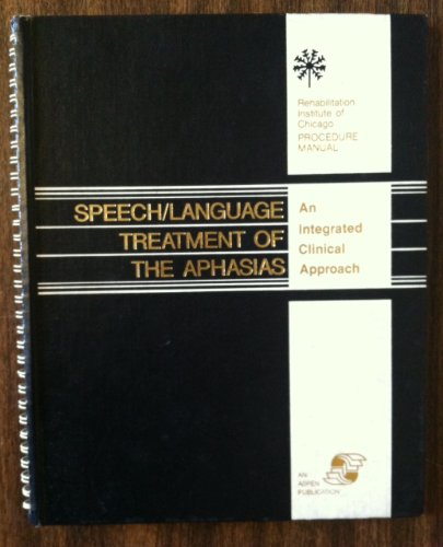 9780871898913: Speech/Language Treatment of the Aphasias: An Integrated Approach (Rehabilitation Institute of Chicago Procedure Manual)