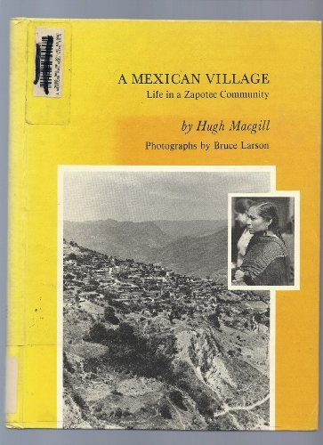 A Mexican village;: Life in Zapotec community: Macgill, Hugh