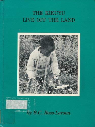 The Kikuyu live off the land: Ross-Larson, Bruce Clifford