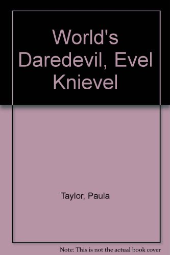 World's Daredevil, Evel Knievel (0871914786) by Paula Taylor
