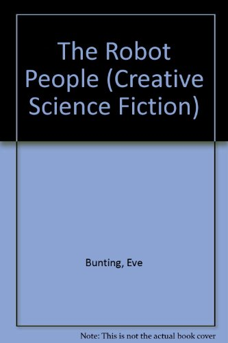 The Robot People (Creative Science Fiction) (0871916223) by Eve Bunting; Donald Hendricks