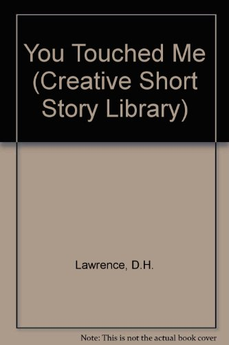 You Touched Me (Creative Short Stories): Lawrence, D. H.