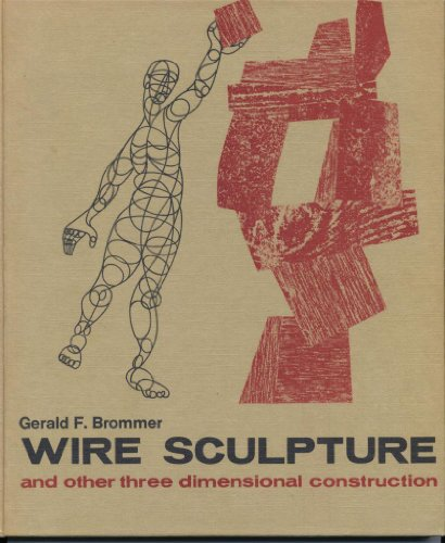 Wire Sculpture and Other Three-Dimensional Construction: Brommer, Gerald F.
