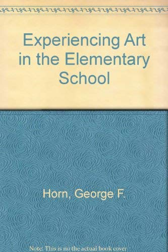 Experiencing art in the elementary school: George F Horn,