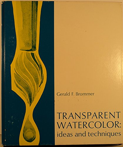 Transparent Watercolor: Ideas and Techniques: Gerald F Brommer
