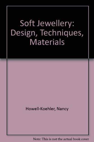 Soft Jewellery: Design, Techniques, Materials: Howell-Koehler, Nancy