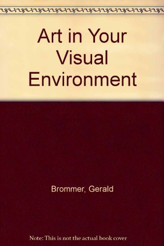 Art in Your Visual Environment: Brommer, Gerald, Horn, George F.