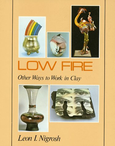 9780871921208: Low Fire: Other Ways To Work In Clay (ILLUSTRATED)