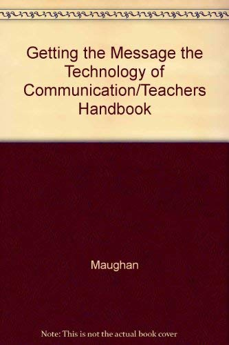 Getting the Message the Technology of Communication/Teachers Handbook: Maughan
