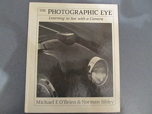 The Photographic Eye: Learning to See with a Camera (0871921936) by Michael F. O'Brien; Norman Sibley