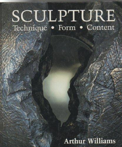 Sculpture : Techniques, Form, Content: Arthur Williams