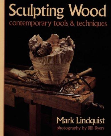 Sculpting Wood: Contemporary Tools & Techniques: Lindquist, Mark