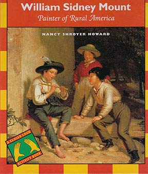 William Sidney Mount: Painter of Rural America (A Closer Look Activity Book): Howard, Nancy Shroyer