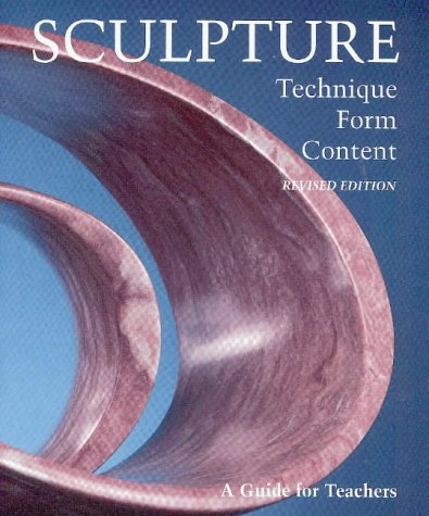 Sculpture: Technique, Form, Content, Revised Edition: Williams, Arthur