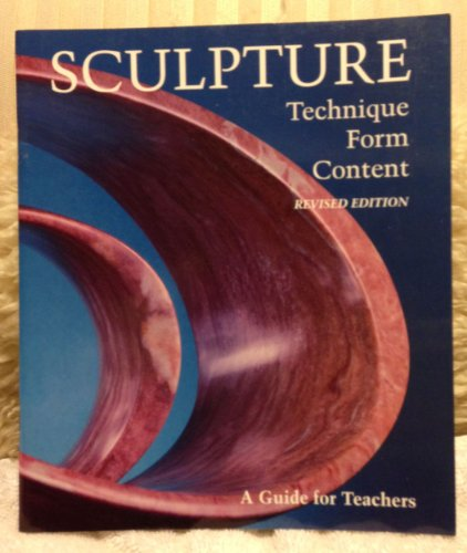Sculpture: Technique, Form, Content (A Guide For: Arthur Williams