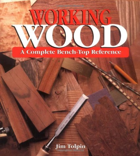 Working Wood: A Complete Bench-Top Reference (0871923017) by Tolpin, Jim