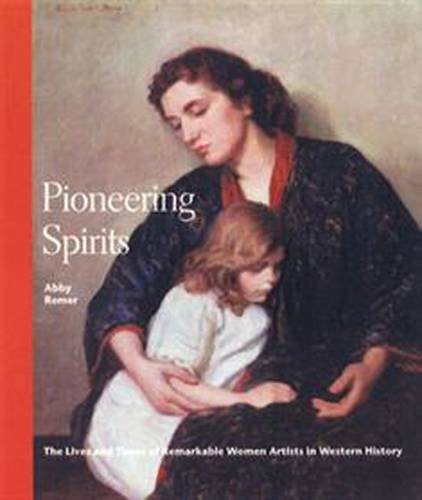 Pioneering Spirits: The Lives and Times of Remarkable Artists in Western History: Remer, Abby