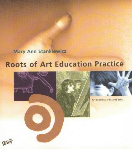 9780871924810: Roots of Art Education Practice (Art Education in Practice Series)