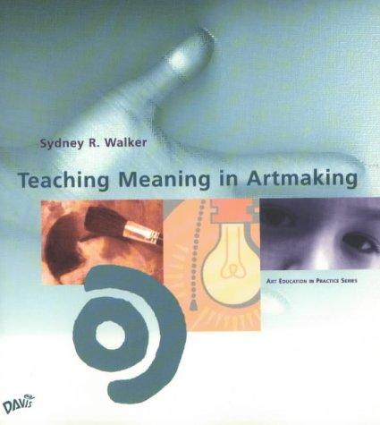 9780871925831: Teaching Meaning in Artmaking (Art Education in Practice)