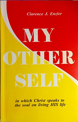 My Other Self in Which Christ Speaks to the Soul on Living HIS Life (9780871930569) by Clarence J. Enzler