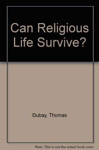 Can Religious Life Survive? (0871930986) by Dubay, Thomas