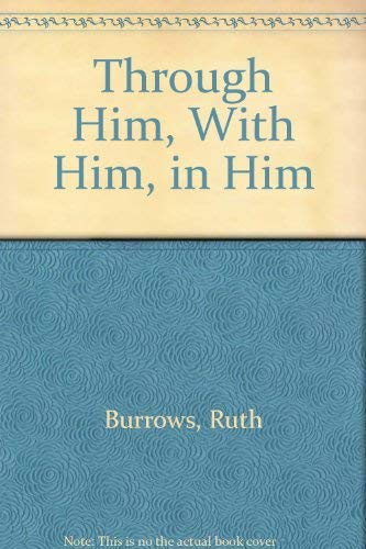 Through Him, With Him, in Him (087193261X) by Burrows, Ruth