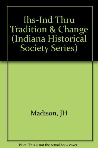 9780871950437: Indiana Through Tradition & Change: A History of the Hoosier State & Its People, 1920-1945 (Indiana Historical Society Series)