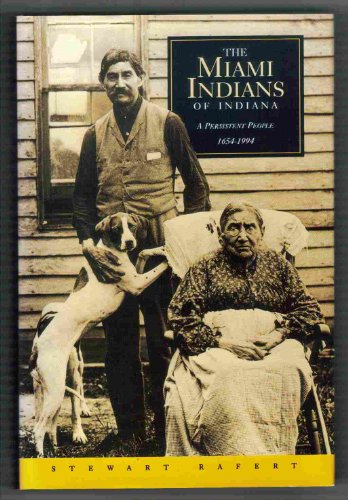 Miami Indians of Indiana, The - A Persistent People 1654-1994: Rafert, Stewart