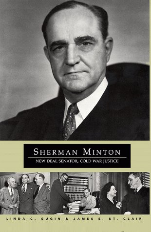 Sherman Minton; New Deal Senator, Cold War Justice