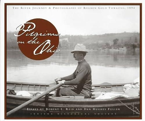 9780871951182: Pilgrims on the Ohio: The River Journey & Photographs of Reuben Gold Thwaites, 1894