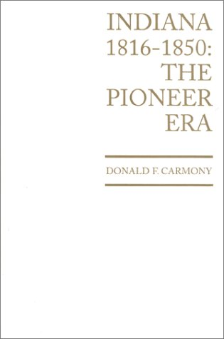 9780871951243: Indiana, 1816 to 1850: The Pioneer Era (HISTORY OF INDIANA)