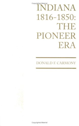 9780871951250: Indiana, 1816 to 1850: The Pioneer Era (History of Indiana)