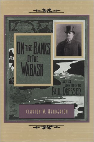 On the Banks of the Wabash : The Life and Music of Paul Dresser: Henderson, Clayton W.